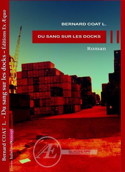 Bernard COAT L et » Du sang sur les docks»
