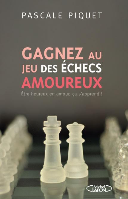 GAGNEZ AU JEU DES ÉCHECS AMOUREUX par Pascale Piquet (Michel Lafon)