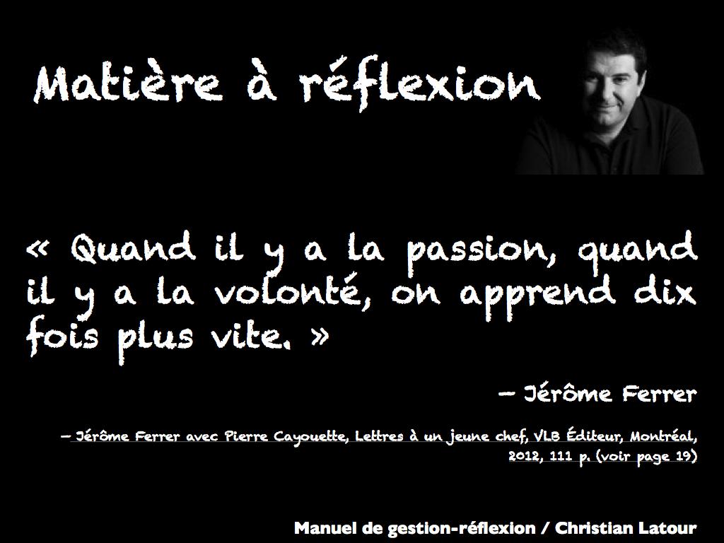 « Quand il y a la passion, quand il y a la volonté, on apprend dix fois plus vite. » — Jérôme Ferrer