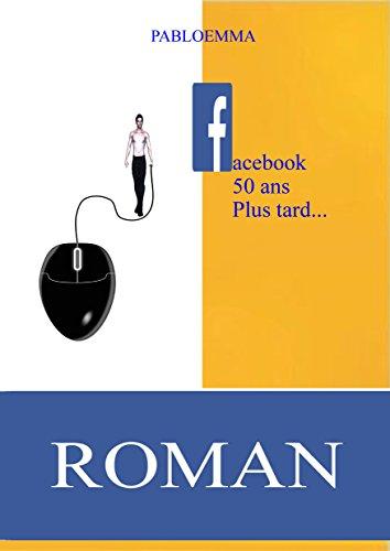 facebook cinquante ans plus tard… un roman de pabloemma